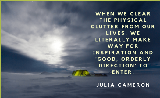 When we clear the physical clutter from our lives, we literally make way for inspiration and 'good, orderly direction' to enter.Julia Cameron