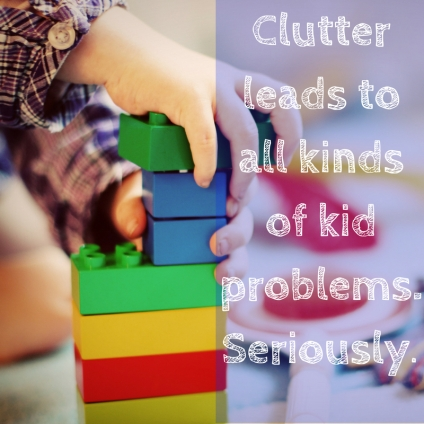 Clutter leads to all kinds of kid problems. Seriously.